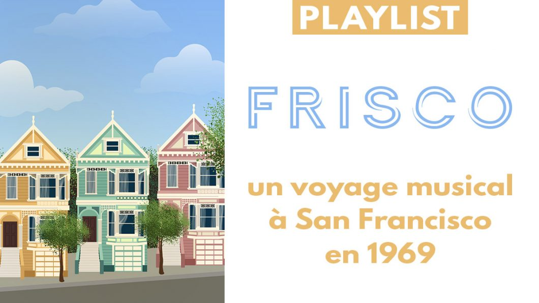 Frisco une playlist sur San Francisco en 1969